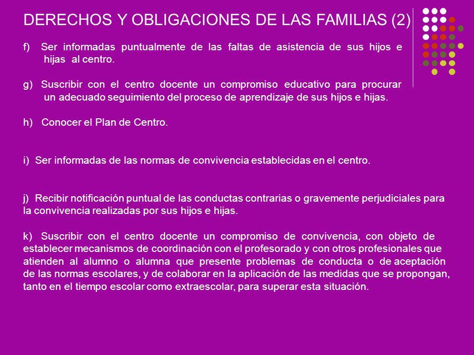 DERECHOS Y OBLIGACIONES DE LAS FAMILIAS (2) f)Ser informadas puntualmente de las faltas de asistencia de sus hijos e hijas al centro.