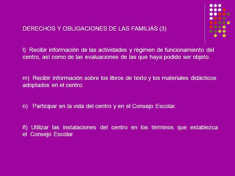 DERECHOS Y OBLIGACIONES DE LAS FAMILIAS (3) l) Recibir información de las actividades y régimen de funcionamiento del centro, así como de las evaluaciones de las que haya podido ser objeto.