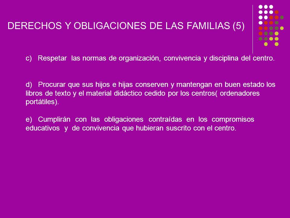 DERECHOS Y OBLIGACIONES DE LAS FAMILIAS (5) c) Respetar las normas de organización, convivencia y disciplina del centro.