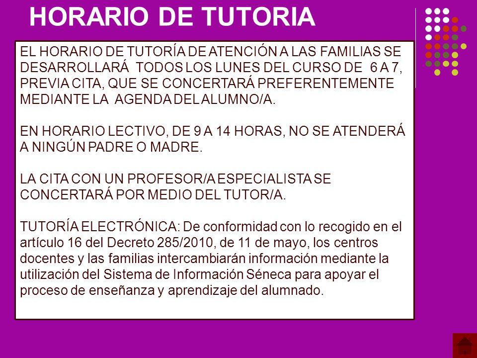 HORARIO DE TUTORIA EL HORARIO DE TUTORÍA DE ATENCIÓN A LAS FAMILIAS SE DESARROLLARÁ TODOS LOS LUNES DEL CURSO DE 6 A 7, PREVIA CITA, QUE SE CONCERTARÁ PREFERENTEMENTE MEDIANTE LA AGENDA DEL ALUMNO/A.