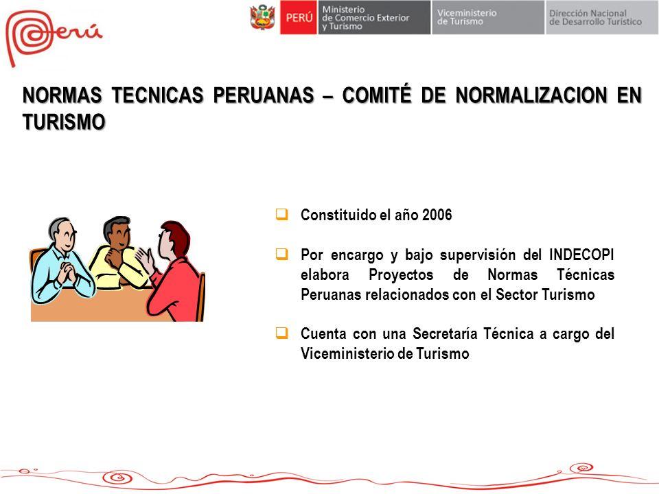 NORMAS TECNICAS PERUANAS – COMITÉ DE NORMALIZACION EN TURISMO Constituido el año 2006 Por encargo y bajo supervisión del INDECOPI elabora Proyectos de