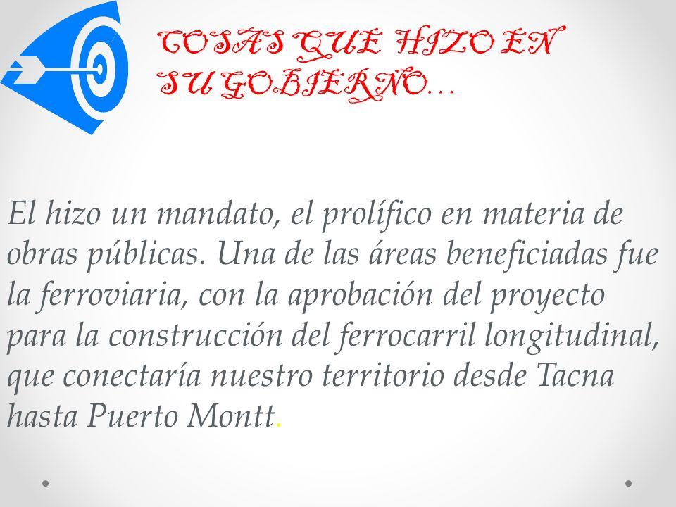 COSAS QUE HIZO EN SU GOBIERNO… El hizo un mandato, el prolífico en materia de obras públicas.
