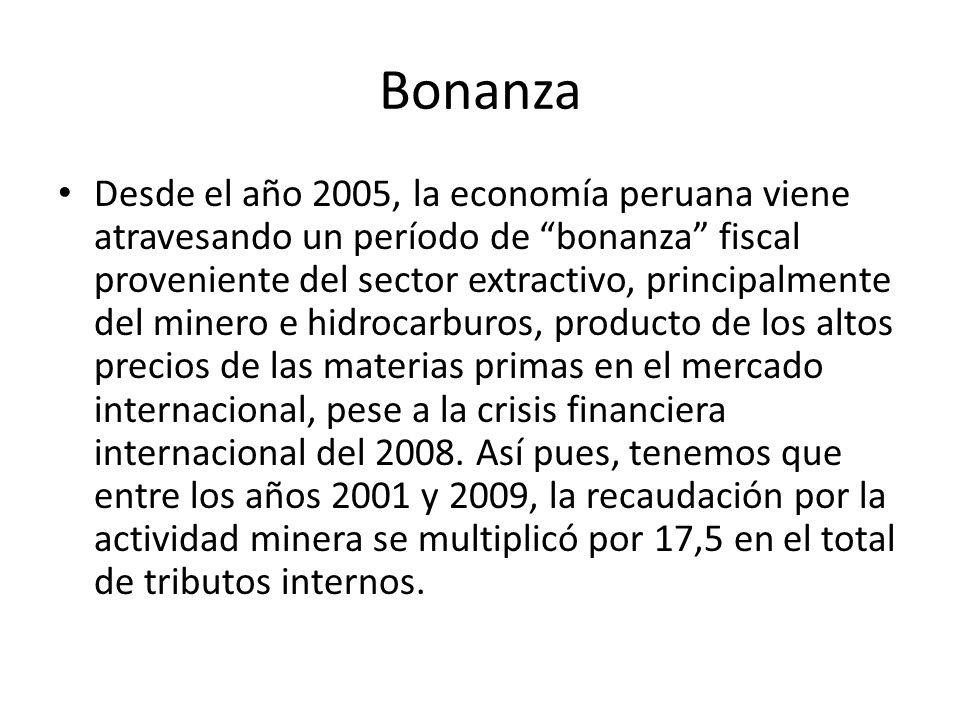 Bonanza Desde el año 2005, la economía peruana viene atravesando un período de bonanza fiscal proveniente del sector extractivo, principalmente del minero e hidrocarburos, producto de los altos precios de las materias primas en el mercado internacional, pese a la crisis financiera internacional del 2008.