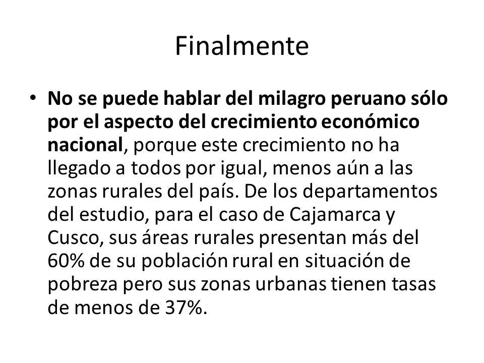 Finalmente No se puede hablar del milagro peruano sólo por el aspecto del crecimiento económico nacional, porque este crecimiento no ha llegado a todos por igual, menos aún a las zonas rurales del país.