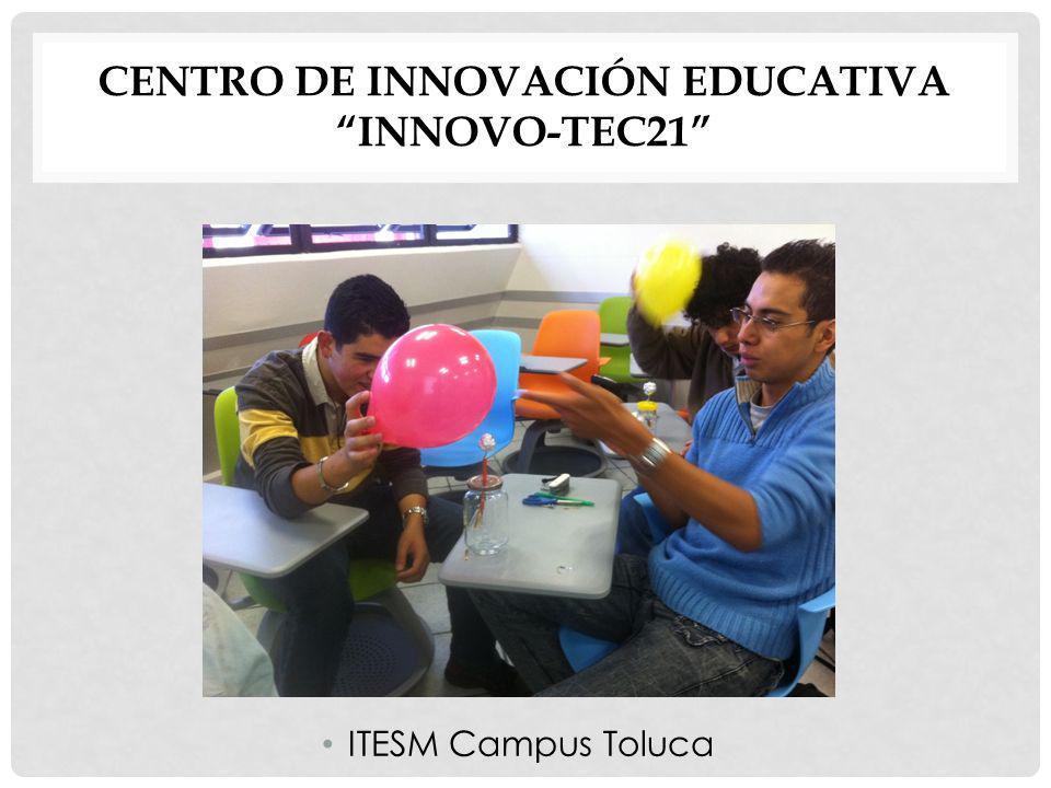 CENTRO DE INNOVACIÓN EDUCATIVA INNOVO-TEC21 ITESM Campus Toluca