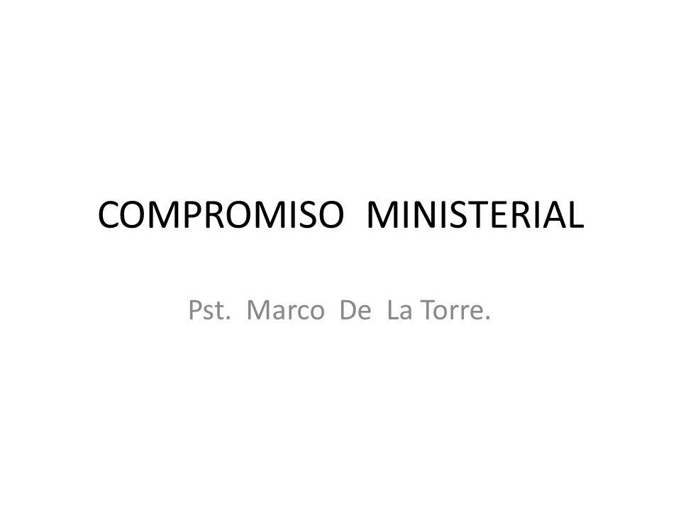 COMPROMISO MINISTERIAL Pst. Marco De La Torre.