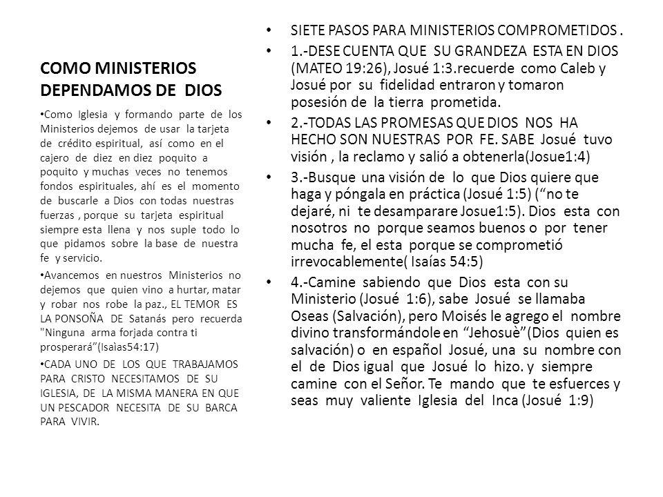 COMO MINISTERIOS DEPENDAMOS DE DIOS SIETE PASOS PARA MINISTERIOS COMPROMETIDOS. 1.-DESE CUENTA QUE SU GRANDEZA ESTA EN DIOS (MATEO 19:26), Josué 1:3.r