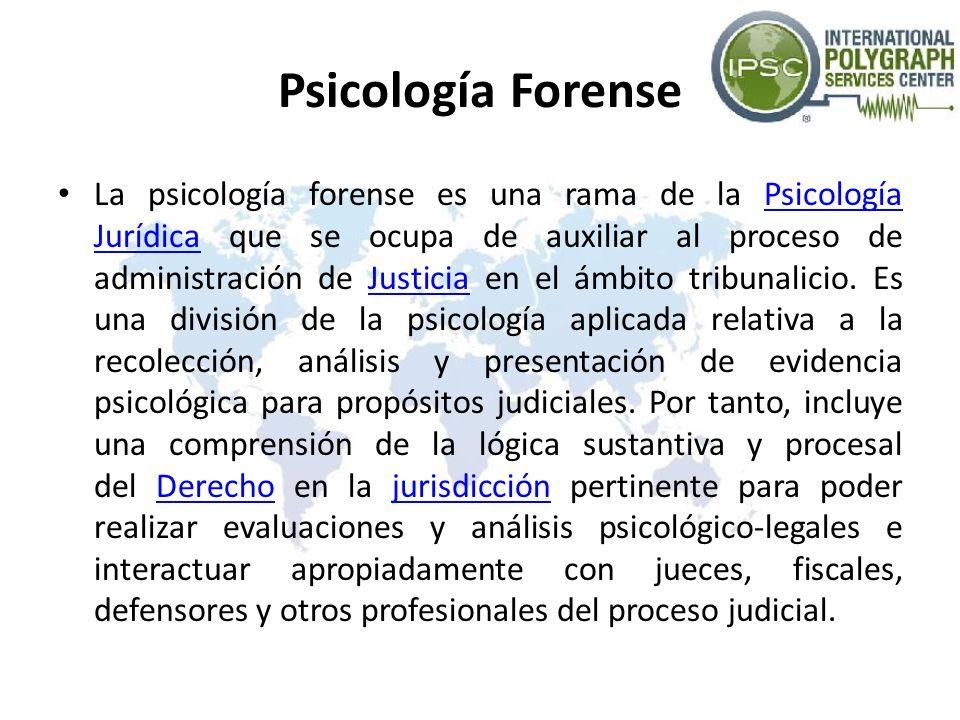 Psicología Forense La psicología forense es una rama de la Psicología Jurídica que se ocupa de auxiliar al proceso de administración de Justicia en el