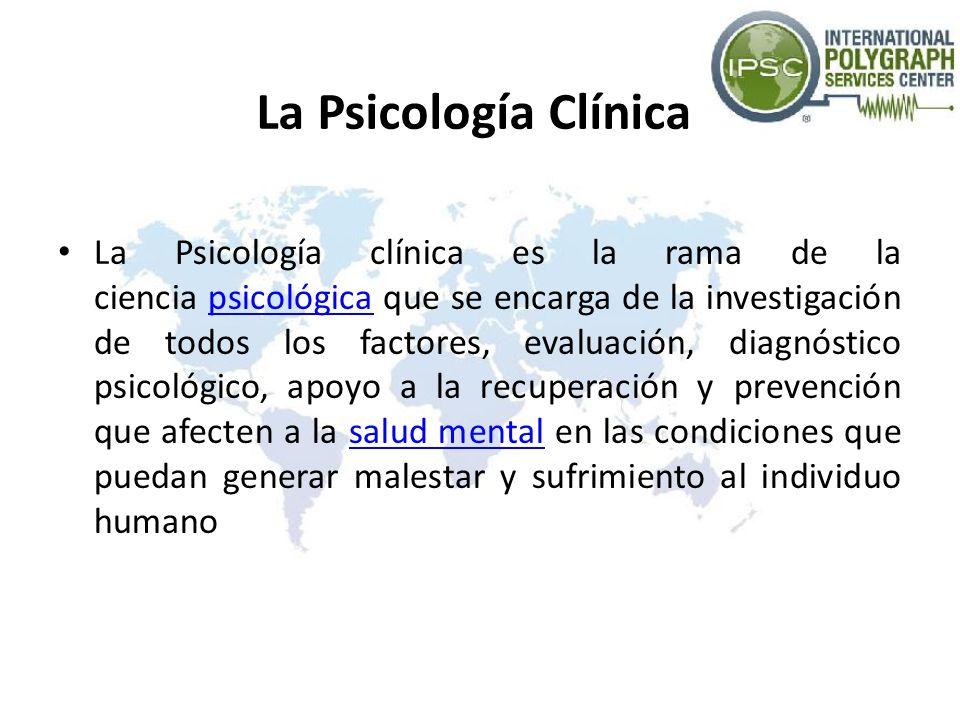 La Psicología Clínica La Psicología clínica es la rama de la ciencia psicológica que se encarga de la investigación de todos los factores, evaluación,