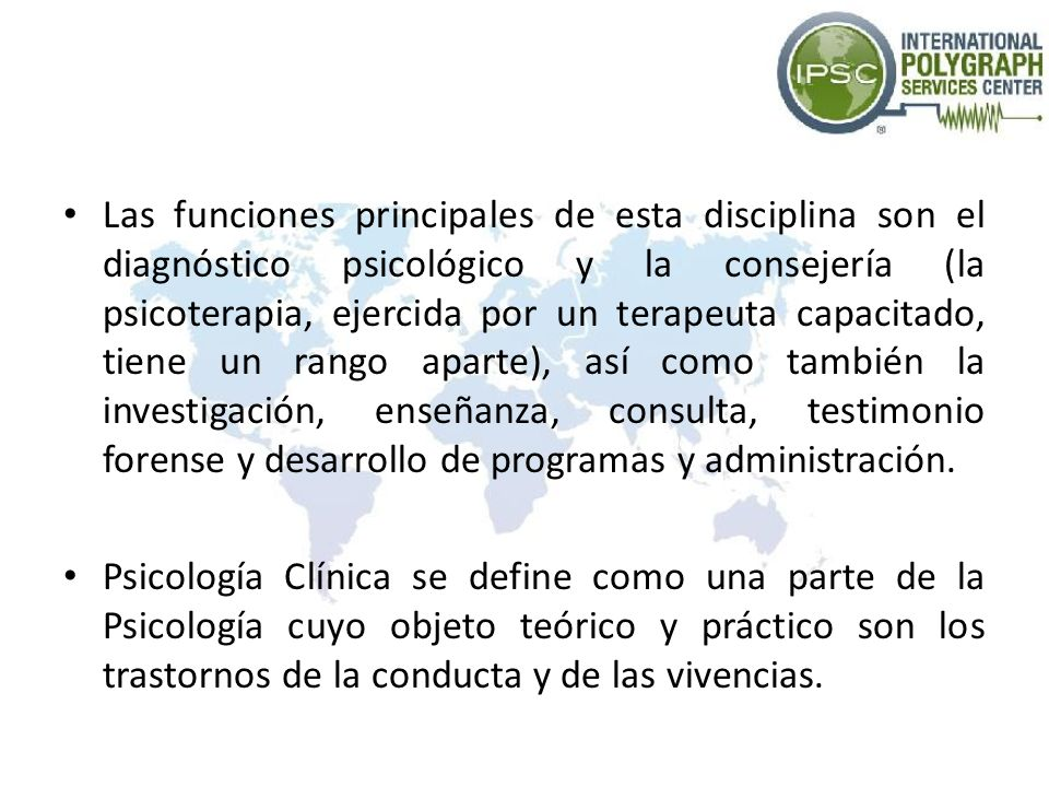 Las funciones principales de esta disciplina son el diagnóstico psicológico y la consejería (la psicoterapia, ejercida por un terapeuta capacitado, ti