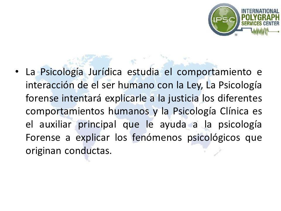 La Psicología Jurídica estudia el comportamiento e interacción de el ser humano con la Ley, La Psicología forense intentará explicarle a la justicia l