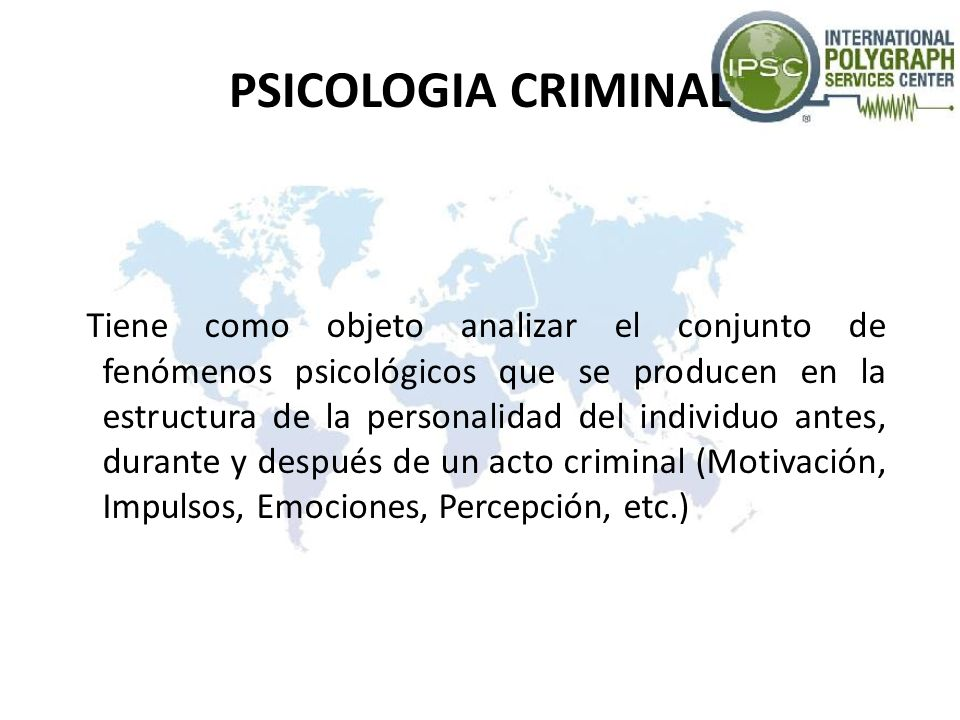 PSICOLOGIA CRIMINAL Tiene como objeto analizar el conjunto de fenómenos psicológicos que se producen en la estructura de la personalidad del individuo