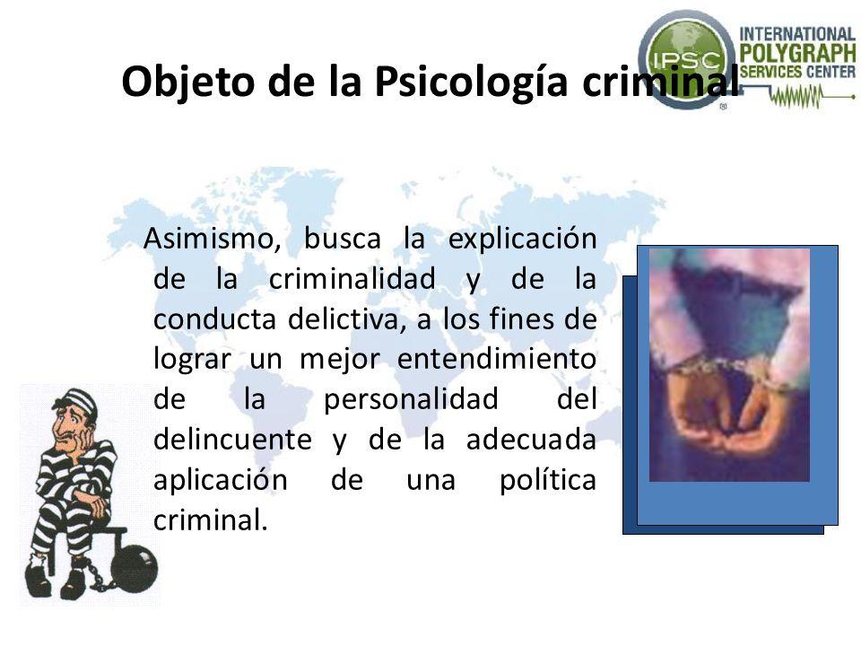 Objeto de la Psicología criminal Asimismo, busca la explicación de la criminalidad y de la conducta delictiva, a los fines de lograr un mejor entendim