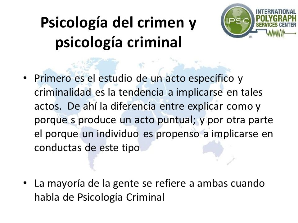 Psicología del crimen y psicología criminal Primero es el estudio de un acto específico y criminalidad es la tendencia a implicarse en tales actos. De