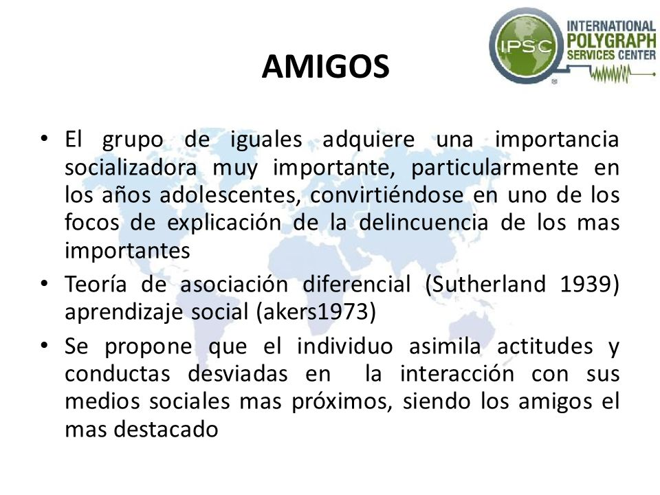AMIGOS Sujetos antisociales conviven con sujetos antisociales (Thornberry y Krohn 1997) tienen una de las conductas mas evidentemente relacionadas.