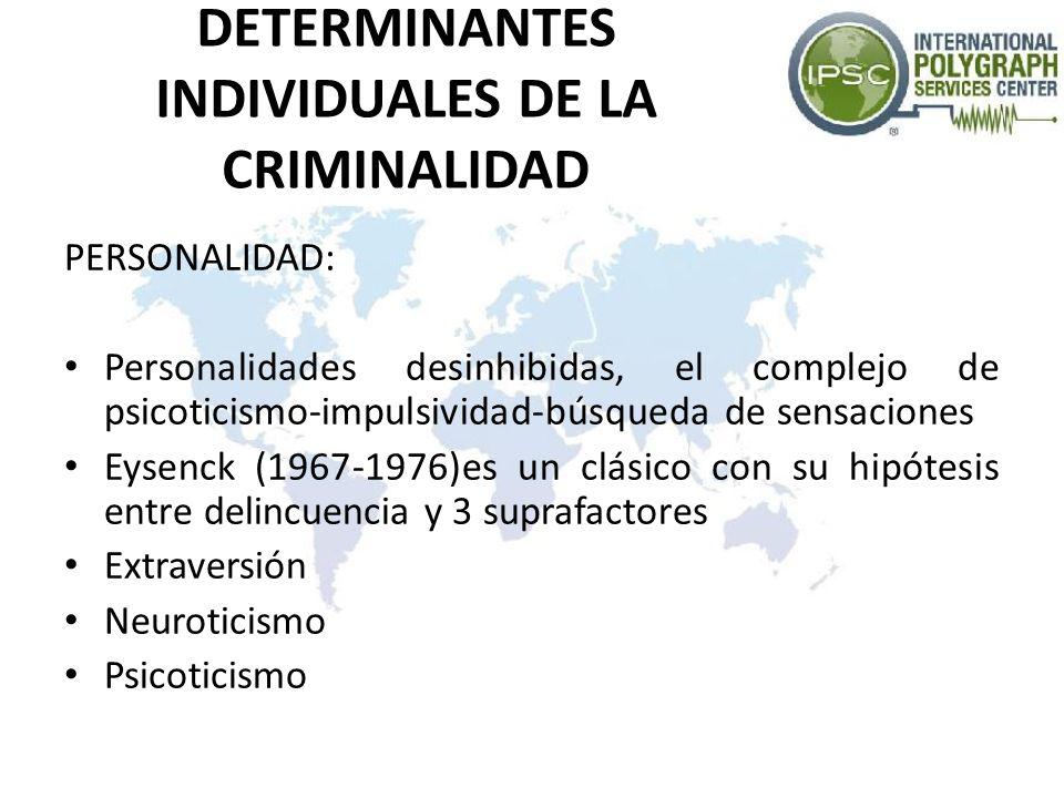 DETERMINANTES INDIVIDUALES DE LA CRIMINALIDAD PERSONALIDAD: Personalidades desinhibidas, el complejo de psicoticismo-impulsividad-búsqueda de sensacio