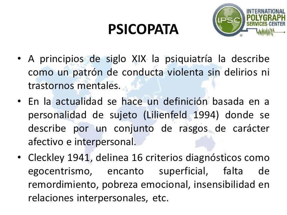 A principios de siglo XIX la psiquiatría la describe como un patrón de conducta violenta sin delirios ni trastornos mentales. En la actualidad se hace