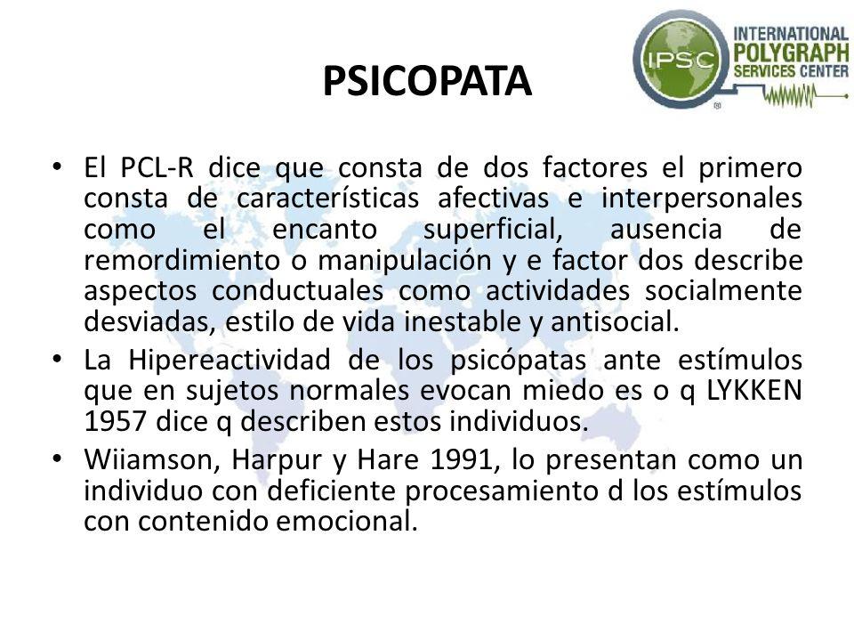 PSICOPATA El PCL-R dice que consta de dos factores el primero consta de características afectivas e interpersonales como el encanto superficial, ausen