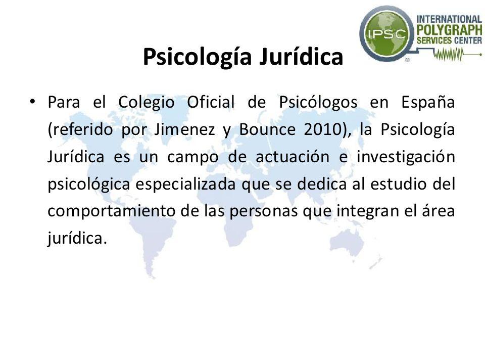 La Psicología Jurídica (especialidad de la Psicología que facilita al Derecho el estudio del comportamiento de las personas) engloba a la Psicología Policial (cuerpos y fuerzas de seguridad de los estados), a la Psicología Penitenciaria (prisiones) y a la Psicología Forense (juzgados y servicios de administración de justicia como familia, menores, clínicas médico-forenses (Jimenez y Bounce 2010)