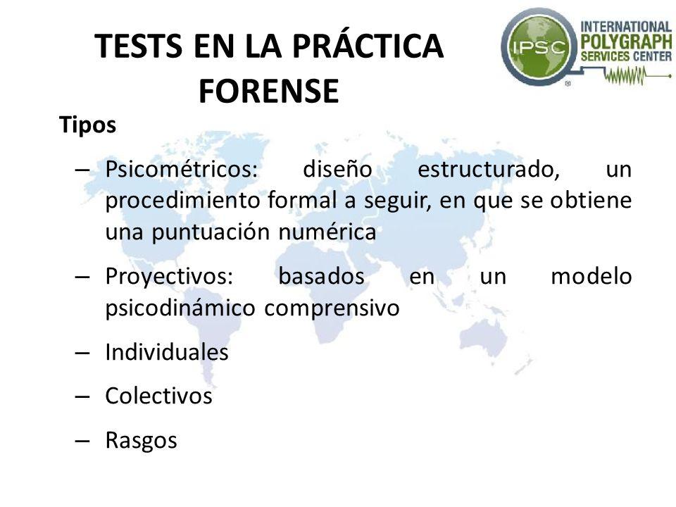 TESTS EN LA PRÁCTICA FORENSE Tipos – Psicométricos: diseño estructurado, un procedimiento formal a seguir, en que se obtiene una puntuación numérica –