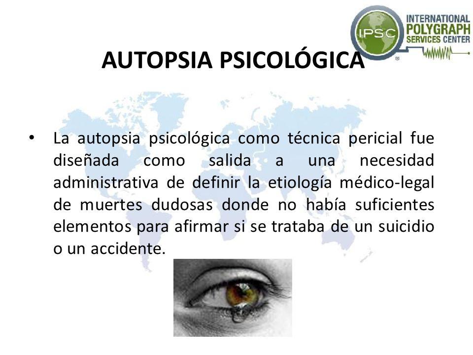 AUTOPSIA PSICOLÓGICA La autopsia psicológica como técnica pericial fue diseñada como salida a una necesidad administrativa de definir la etiología méd