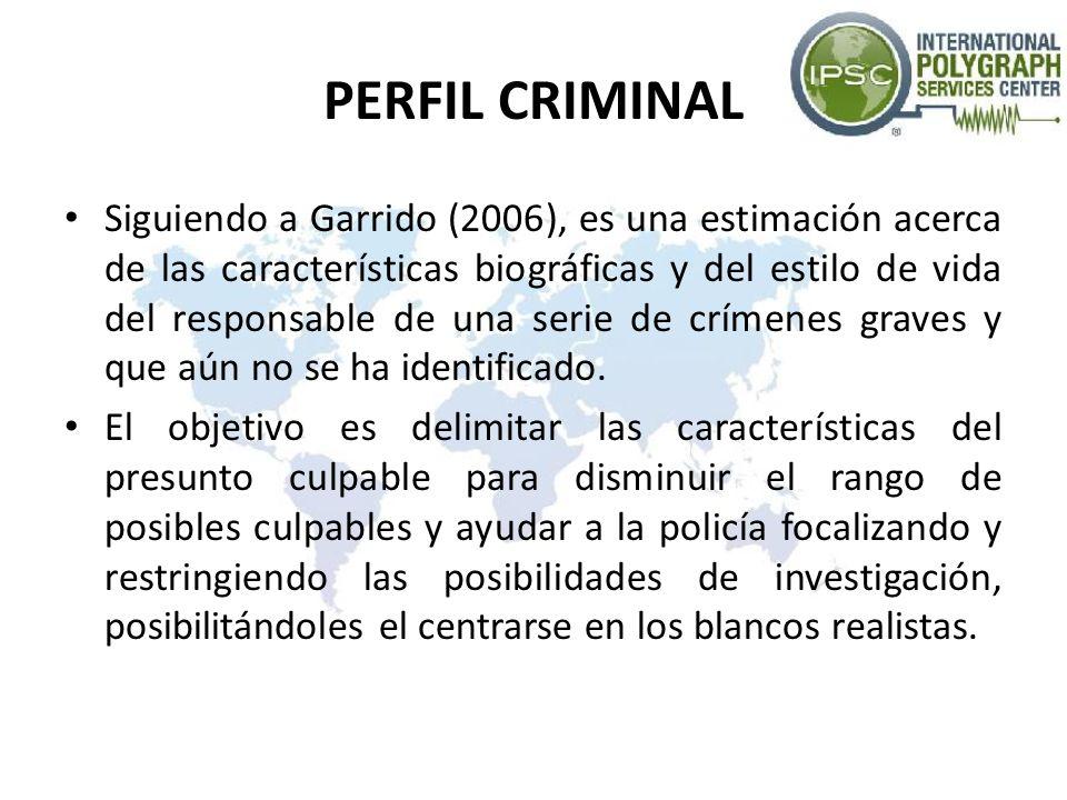 PERFIL CRIMINAL Siguiendo a Garrido (2006), es una estimación acerca de las características biográficas y del estilo de vida del responsable de una se