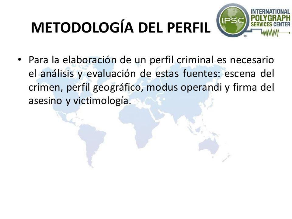 METODOLOGÍA DEL PERFIL Para la elaboración de un perfil criminal es necesario el análisis y evaluación de estas fuentes: escena del crimen, perfil geo