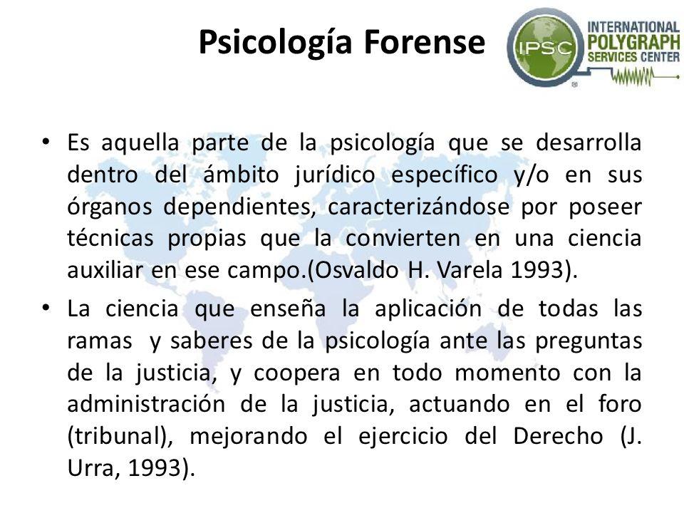 Psicología Forense Es aquella parte de la psicología que se desarrolla dentro del ámbito jurídico específico y/o en sus órganos dependientes, caracter
