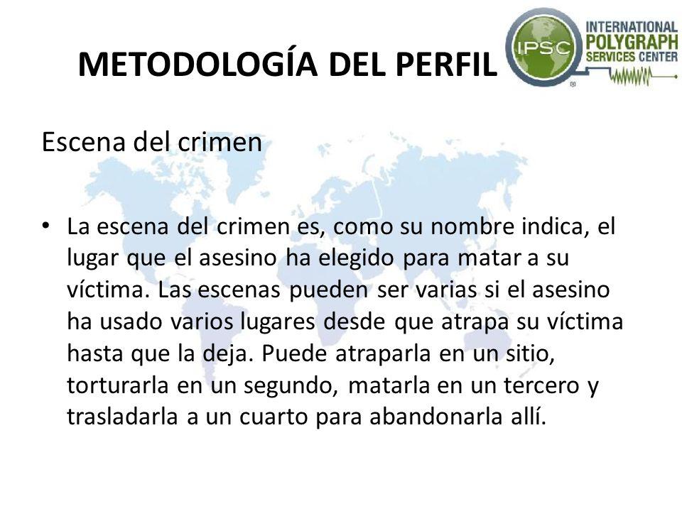 METODOLOGÍA DEL PERFIL Escena del crimen La escena del crimen es, como su nombre indica, el lugar que el asesino ha elegido para matar a su víctima. L