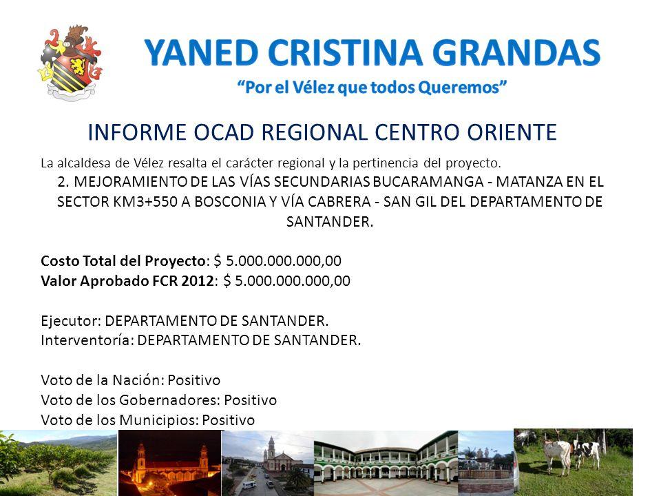 INFORME OCAD REGIONAL CENTRO ORIENTE La alcaldesa de Vélez resalta el carácter regional y la pertinencia del proyecto. 2. MEJORAMIENTO DE LAS VÍAS SEC