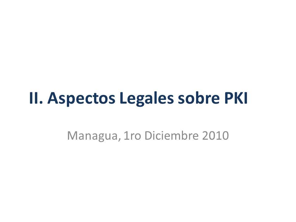 II. Aspectos Legales sobre PKI Managua, 1ro Diciembre 2010