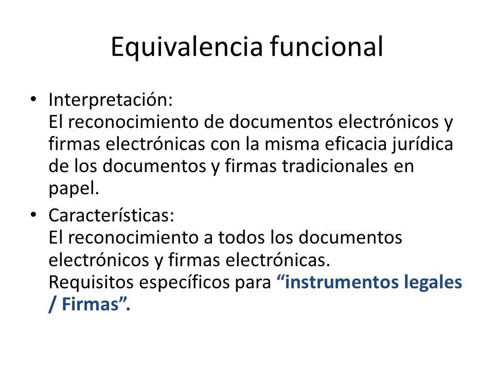 Equivalencia funcional Interpretación: El reconocimiento de documentos electrónicos y firmas electrónicas con la misma eficacia jurídica de los documentos y firmas tradicionales en papel.