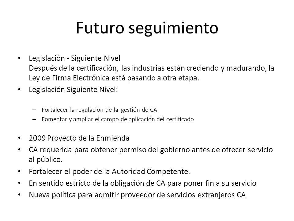 Futuro seguimiento Legislación - Siguiente Nivel Después de la certificación, las industrias están creciendo y madurando, la Ley de Firma Electrónica está pasando a otra etapa.