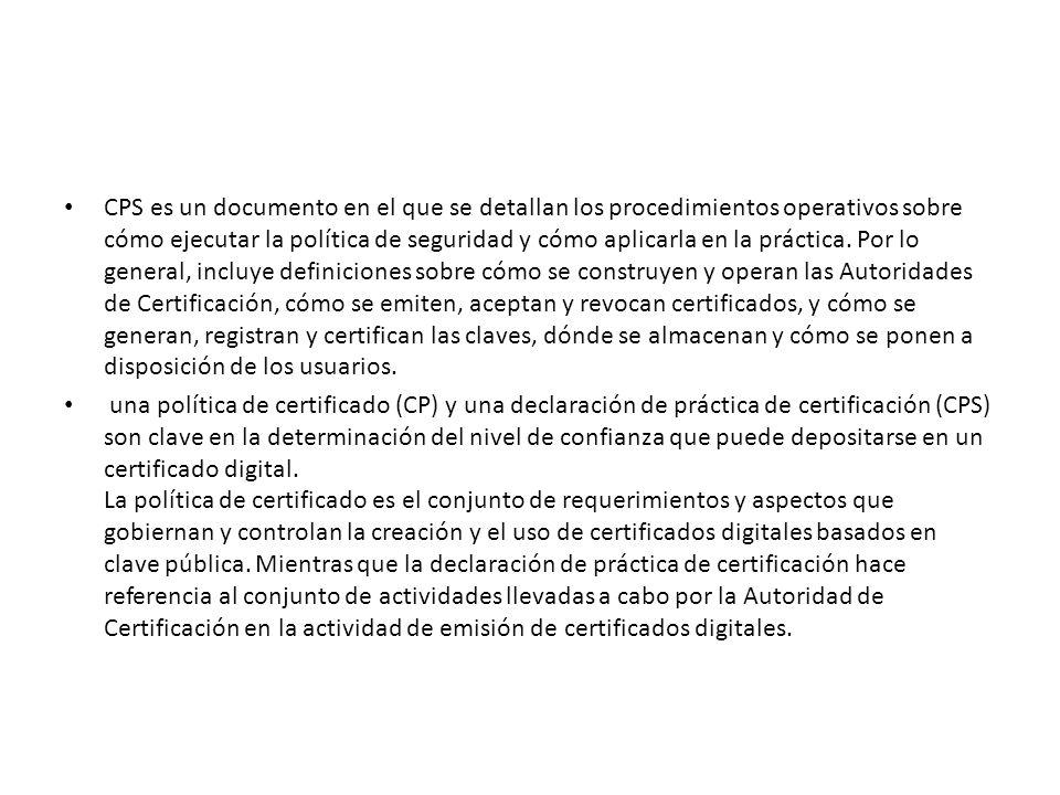 CPS es un documento en el que se detallan los procedimientos operativos sobre cómo ejecutar la política de seguridad y cómo aplicarla en la práctica.