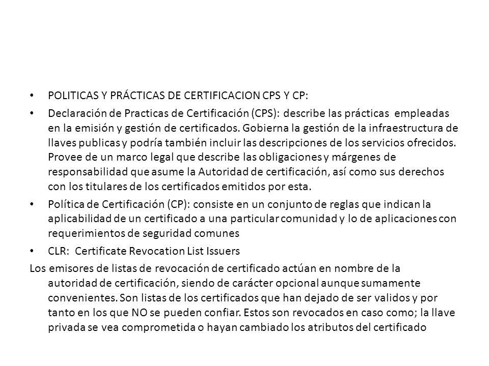 POLITICAS Y PRÁCTICAS DE CERTIFICACION CPS Y CP: Declaración de Practicas de Certificación (CPS): describe las prácticas empleadas en la emisión y gestión de certificados.