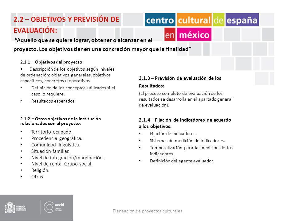 Planeación de proyectos culturales 2.1.1 – Objetivos del proyecto: Descripción de los objetivos según niveles de ordenación: objetivos generales, obje