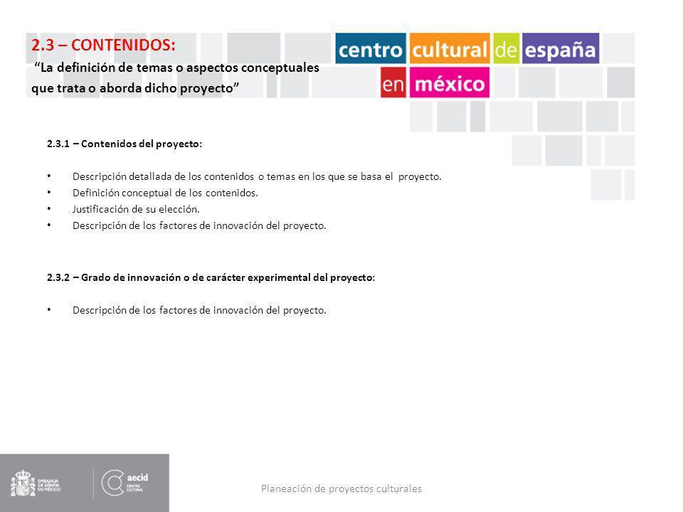 Planeación de proyectos culturales 2.3.1 – Contenidos del proyecto: Descripción detallada de los contenidos o temas en los que se basa el proyecto. De