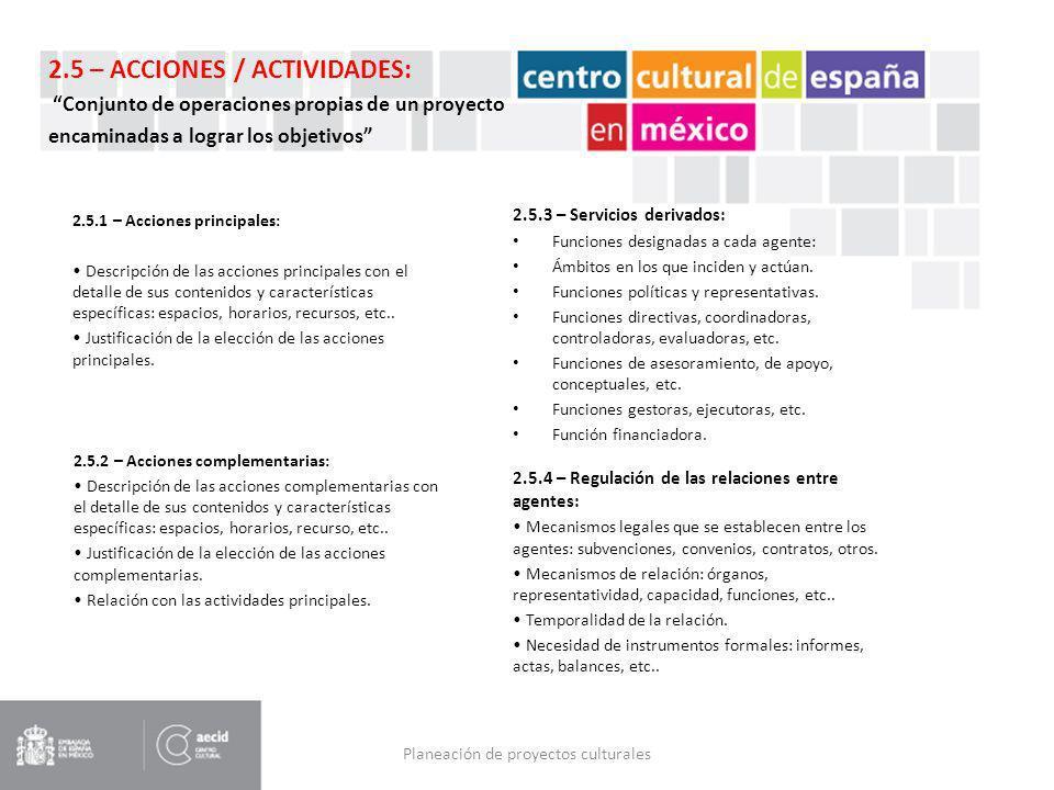 Planeación de proyectos culturales 2.5.1 – Acciones principales: Descripción de las acciones principales con el detalle de sus contenidos y caracterís