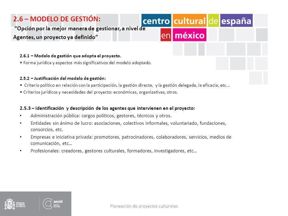 Planeación de proyectos culturales 2.6.1 – Modelo de gestión que adopta el proyecto. Forma jurídica y aspectos más significativos del modelo adoptado.