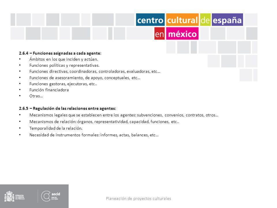 Planeación de proyectos culturales 2.6.4 – Funciones asignadas a cada agente: Ámbitos en los que inciden y actúan. Funciones políticas y representativ