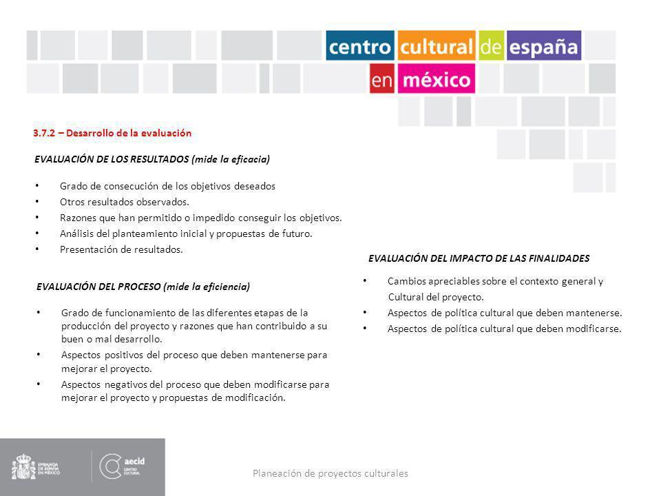 Planeación de proyectos culturales 3.7.2 – Desarrollo de la evaluación EVALUACIÓN DE LOS RESULTADOS (mide la eficacia) Grado de consecución de los obj