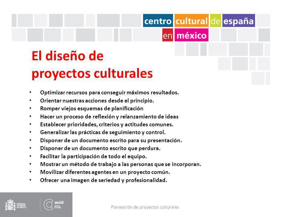 El diseño de proyectos culturales Optimizar recursos para conseguir máximos resultados. Orientar nuestras acciones desde el principio. Romper viejos e