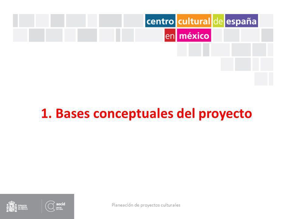 1.1 – FINALIDADES: Fin con que o para qué se hace una cosa Planeación de proyectos culturales 1.1.1 – Definición de la finalidad de un proyecto: Su importancia general en el entorno contemporáneo.