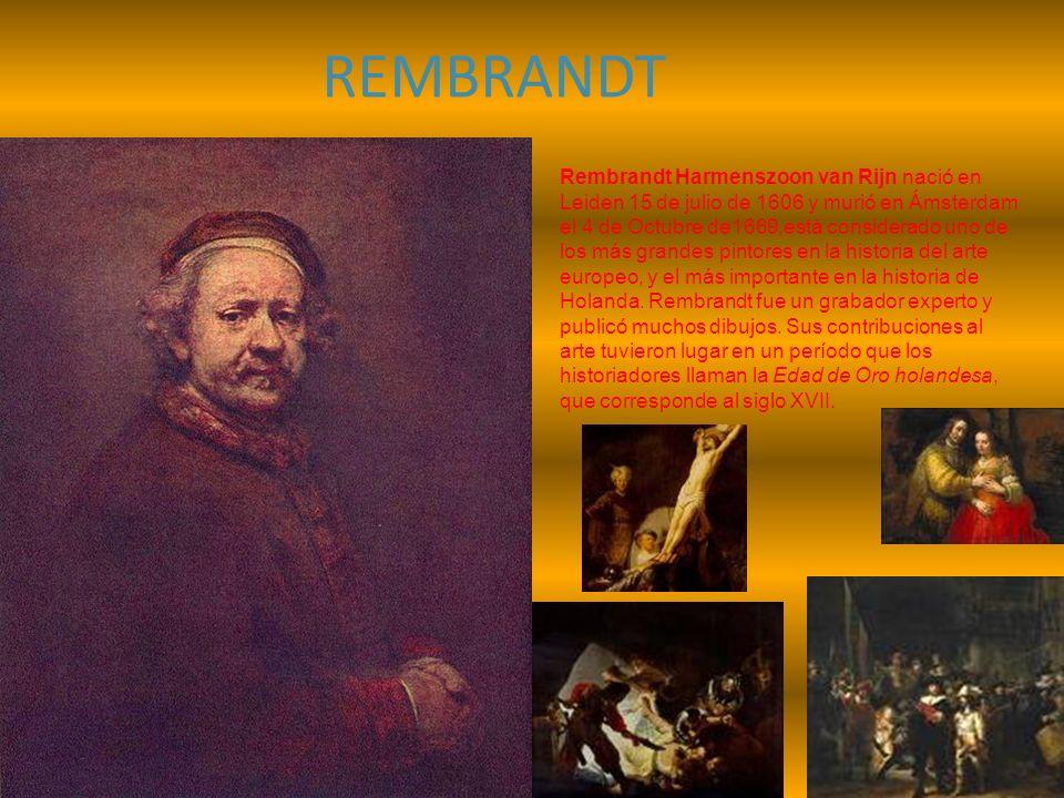 REMBRANDT Rembrandt Harmenszoon van Rijn nació en Leiden 15 de julio de 1606 y murió en Ámsterdam el 4 de Octubre de1669,está considerado uno de los m