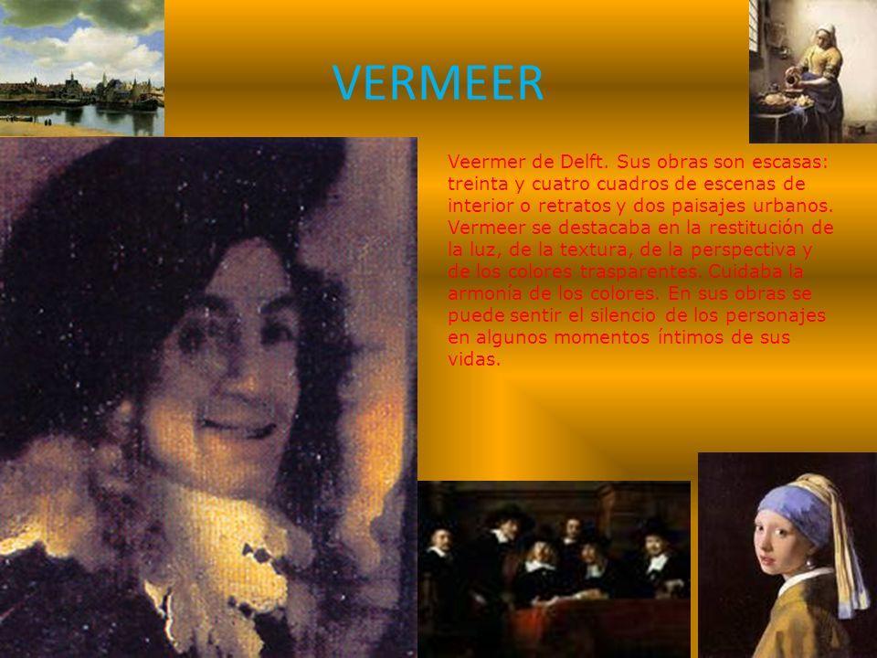 VERMEER Veermer de Delft. Sus obras son escasas: treinta y cuatro cuadros de escenas de interior o retratos y dos paisajes urbanos. Vermeer se destaca