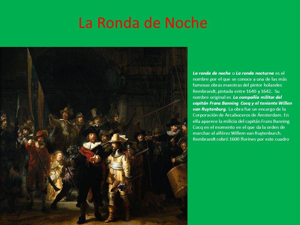 La Ronda de Noche La ronda de noche o La ronda nocturna es el nombre por el que se conoce a una de las más famosas obras maestras del pintor holandes