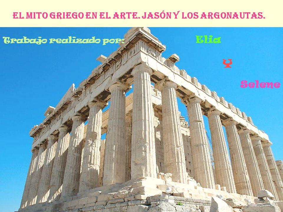 El Mito Griego En El Arte. Jasón y Los Argonautas. Trabajo realizado por: Elia Selene Y