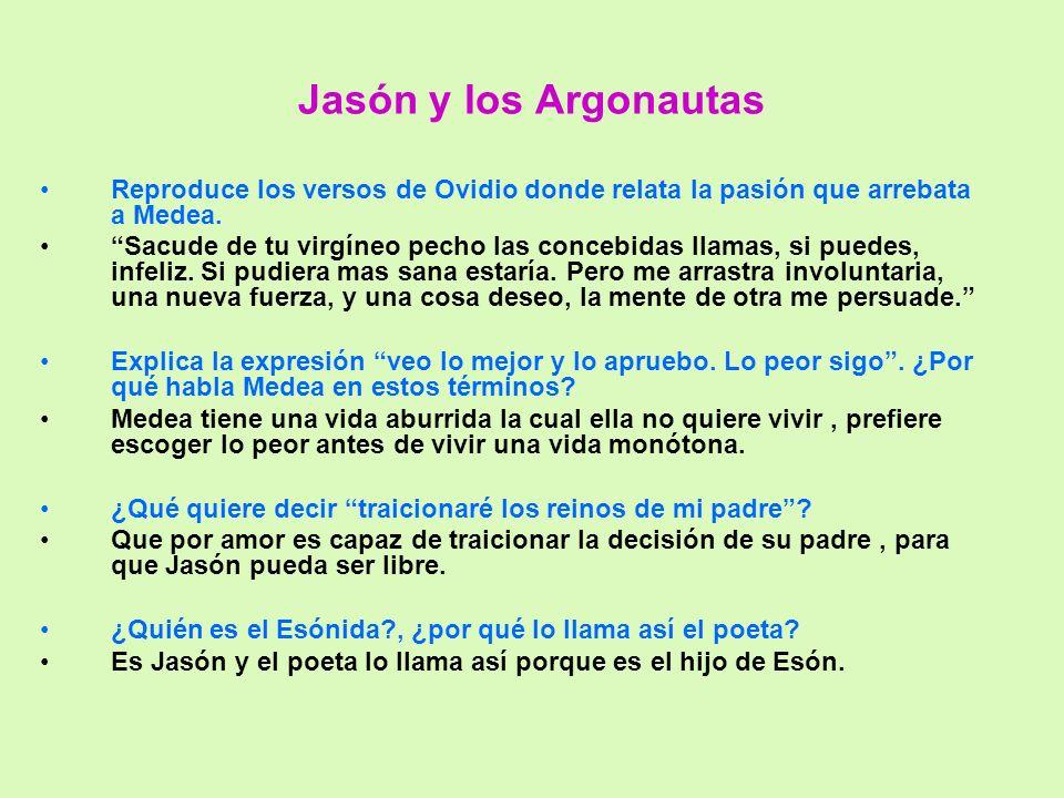 Jasón y los Argonautas Reproduce los versos de Ovidio donde relata la pasión que arrebata a Medea.