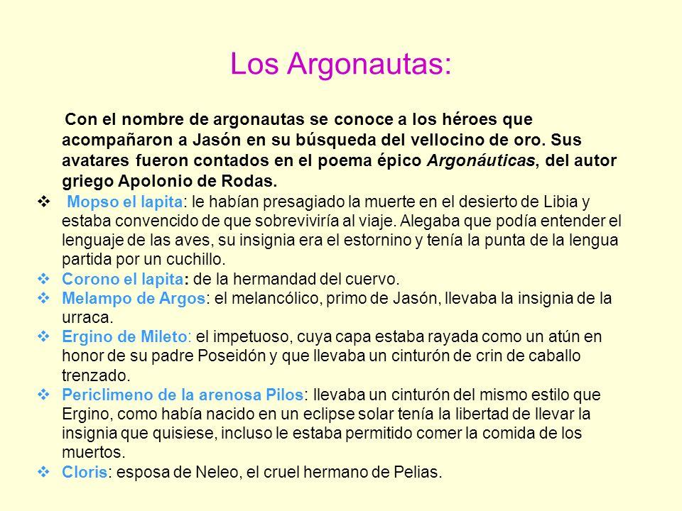 Los Argonautas: Con el nombre de argonautas se conoce a los héroes que acompañaron a Jasón en su búsqueda del vellocino de oro.