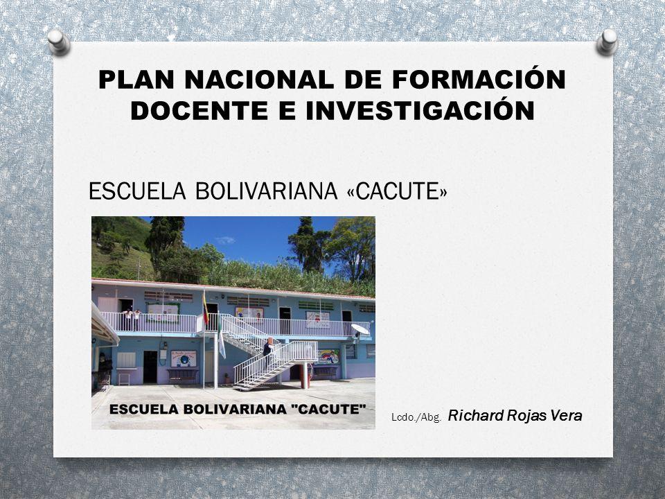 PLAN NACIONAL DE FORMACIÓN DOCENTE E INVESTIGACIÓN ESCUELA BOLIVARIANA «CACUTE» Lcdo./Abg. Richard Rojas Vera